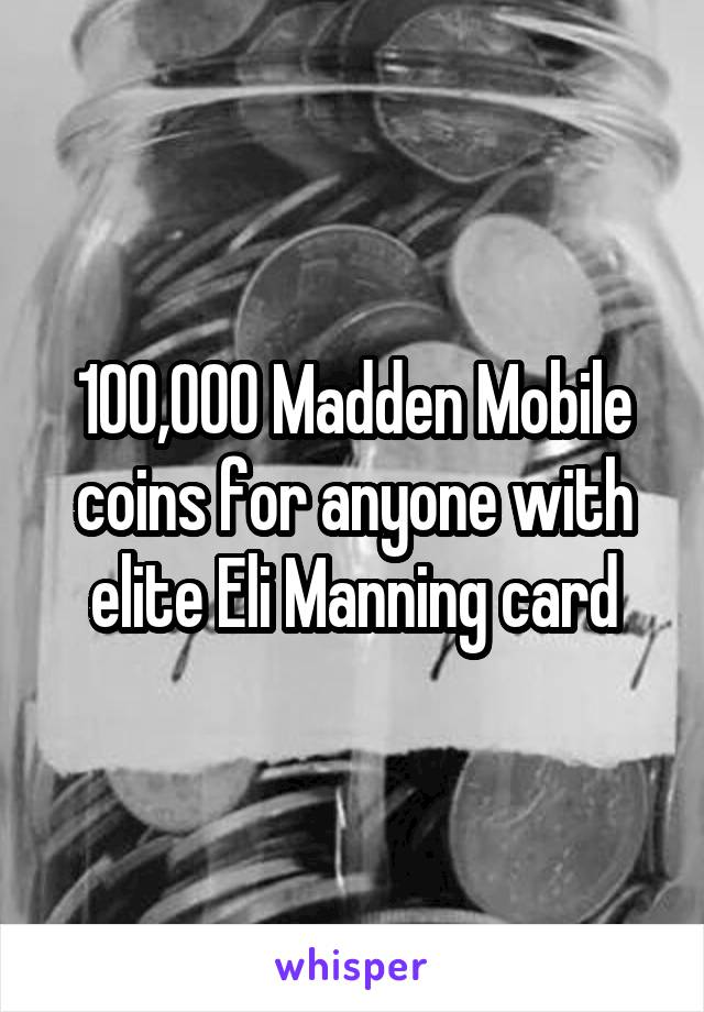 100,000 Madden Mobile coins for anyone with elite Eli Manning card