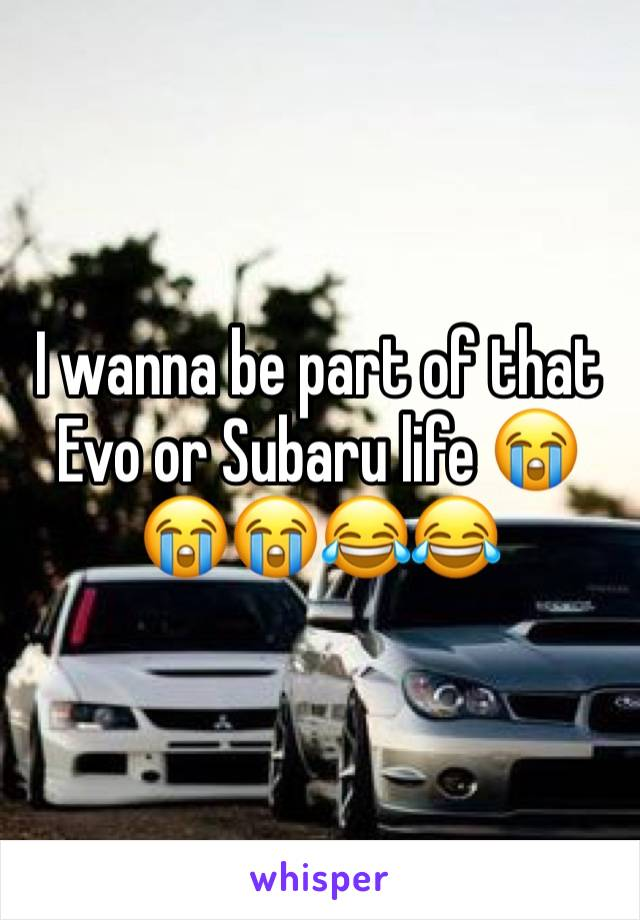 I wanna be part of that Evo or Subaru life 😭😭😭😂😂