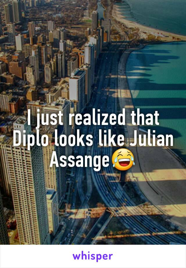 I just realized that Diplo looks like Julian Assange😂