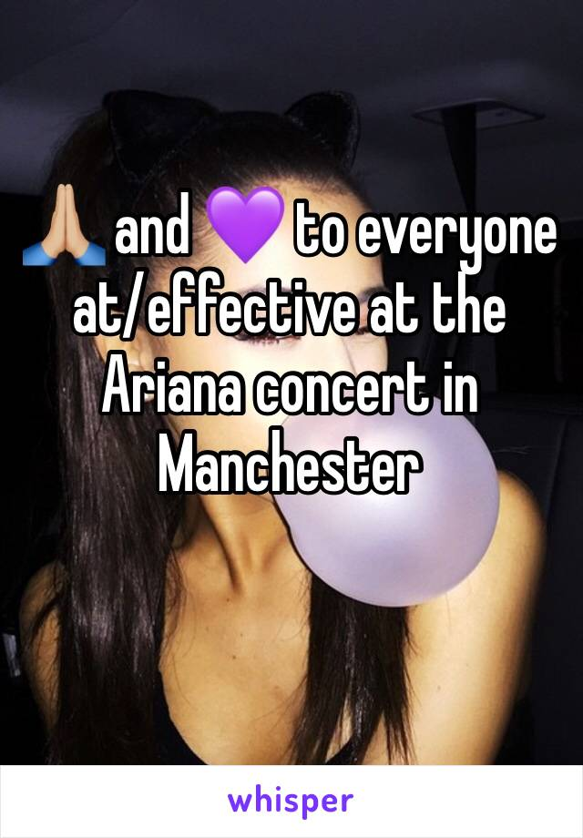 🙏🏼 and 💜 to everyone at/effective at the Ariana concert in Manchester