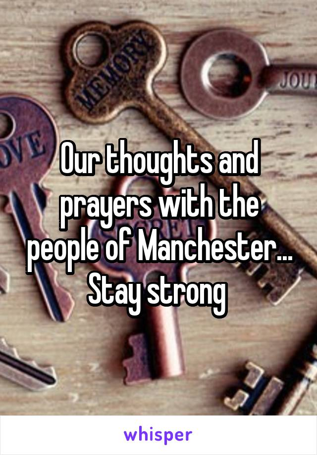 Our thoughts and prayers with the people of Manchester... Stay strong