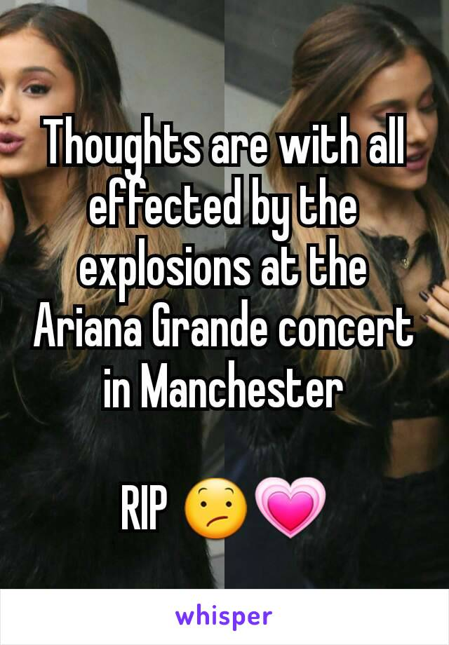 Thoughts are with all effected by the explosions at the Ariana Grande concert in Manchester  RIP 😕💗