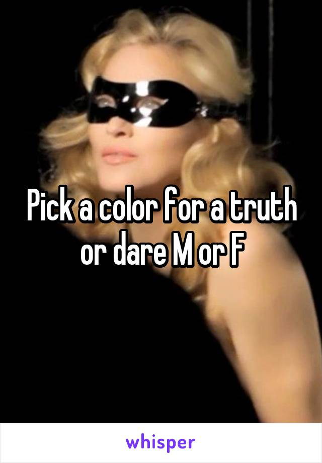 Pick a color for a truth or dare M or F