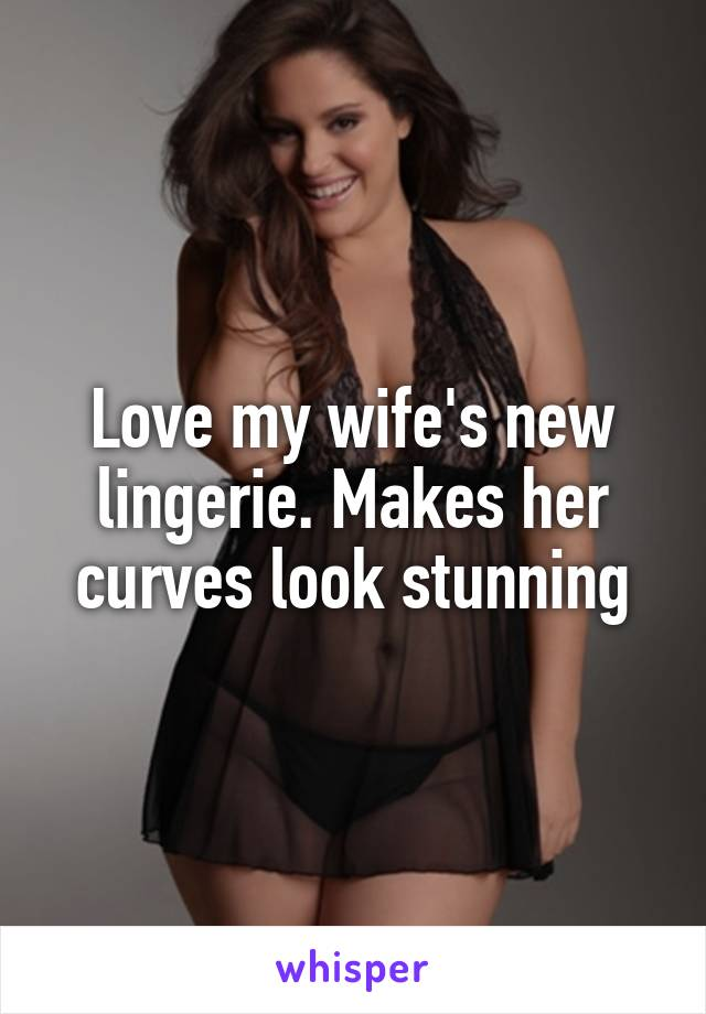 Love my wife's new lingerie. Makes her curves look stunning