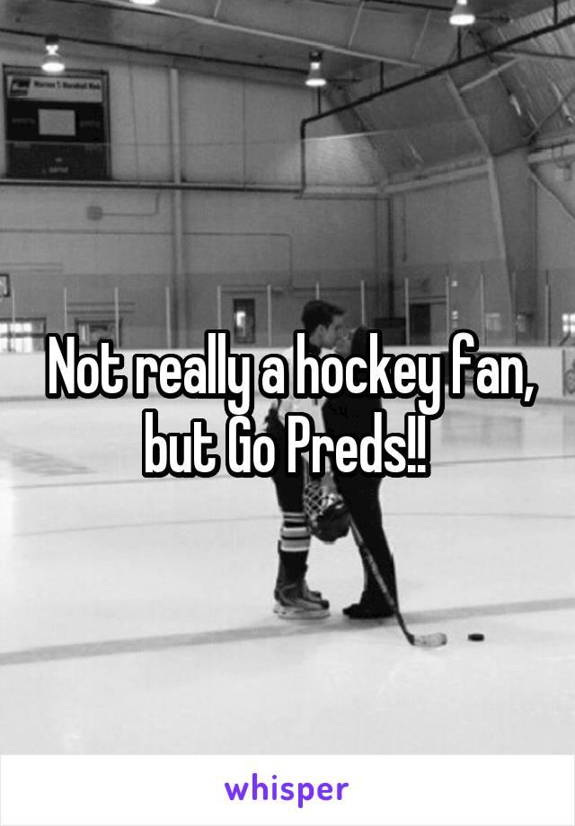 Not really a hockey fan, but Go Preds!!
