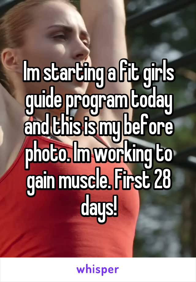 Im starting a fit girls guide program today and this is my before photo. Im working to gain muscle. First 28 days!