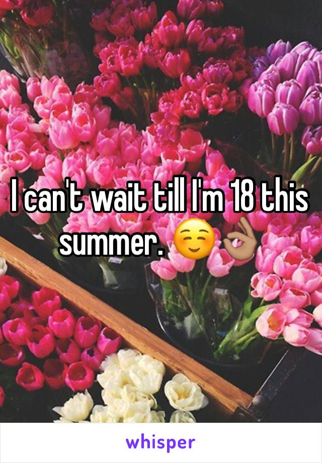 I can't wait till I'm 18 this summer. ☺️👌🏽