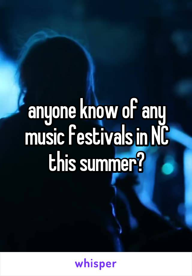 anyone know of any music festivals in NC this summer?