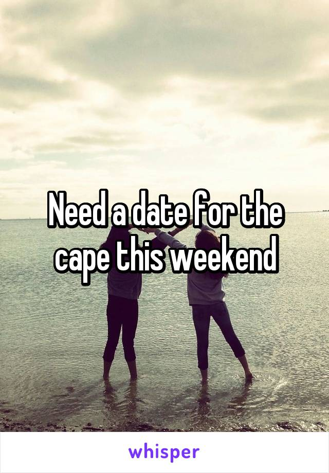Need a date for the cape this weekend