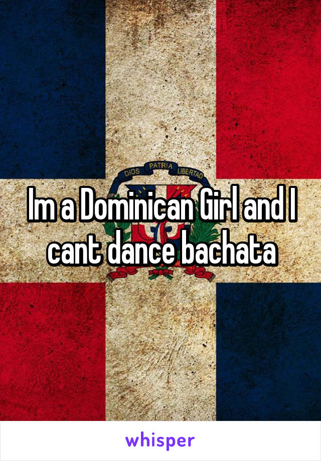 Im a Dominican Girl and I cant dance bachata