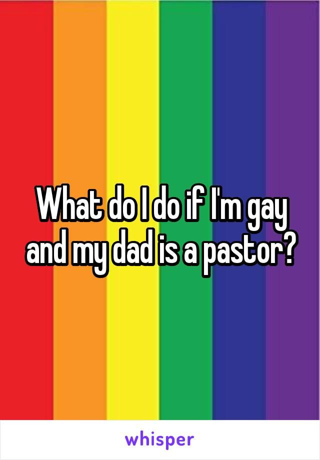 What do I do if I'm gay and my dad is a pastor?
