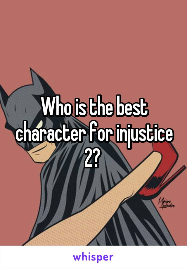 Who is the best character for injustice 2?