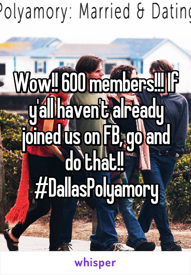 Wow!! 600 members!!! If y'all haven't already joined us on FB, go and do that!!  #DallasPolyamory