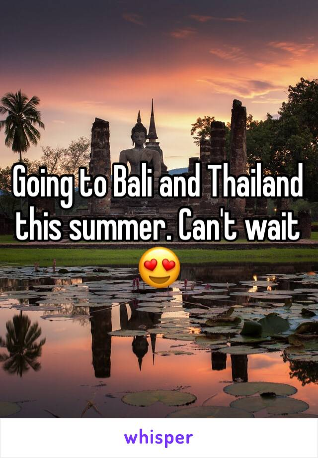 Going to Bali and Thailand this summer. Can't wait 😍