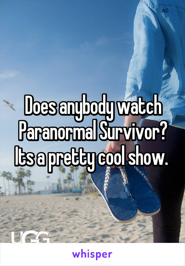 Does anybody watch Paranormal Survivor? Its a pretty cool show.