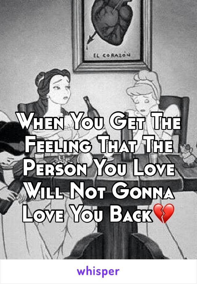 When You Get The Feeling That The Person You Love Will Not Gonna Love You Back💔