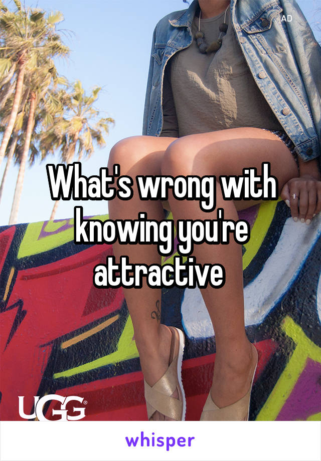 What's wrong with knowing you're attractive