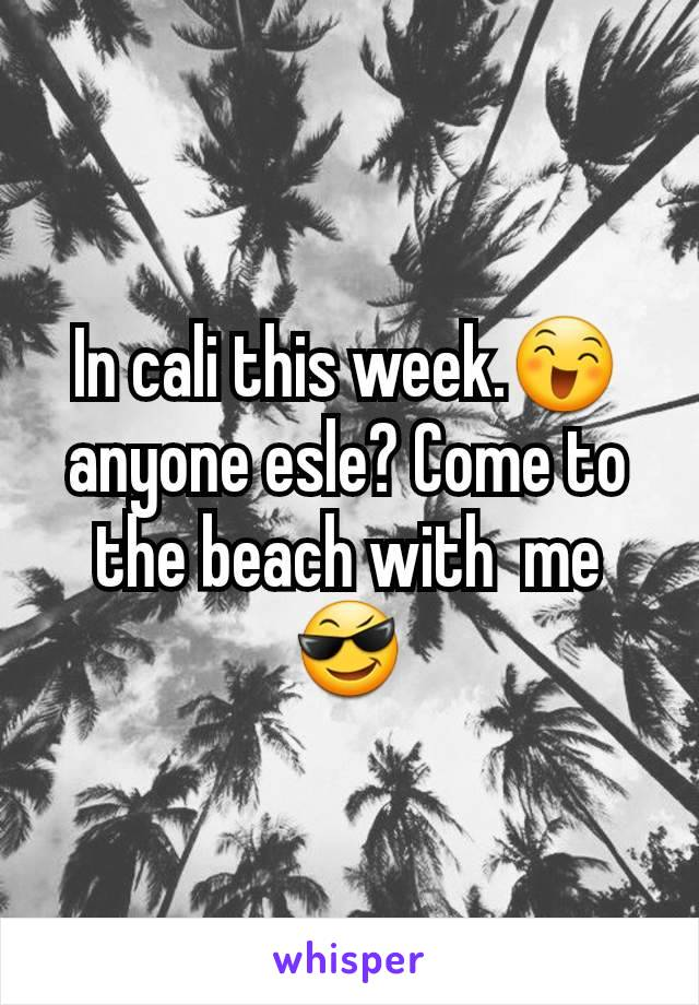 In cali this week.😄 anyone esle? Come to the beach with  me 😎