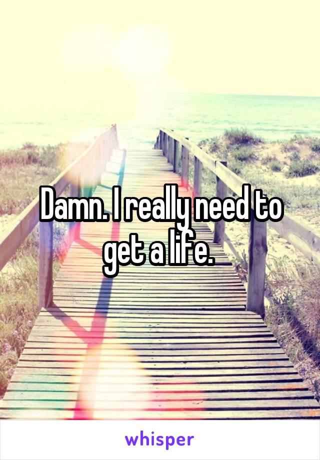 Damn. I really need to get a life.