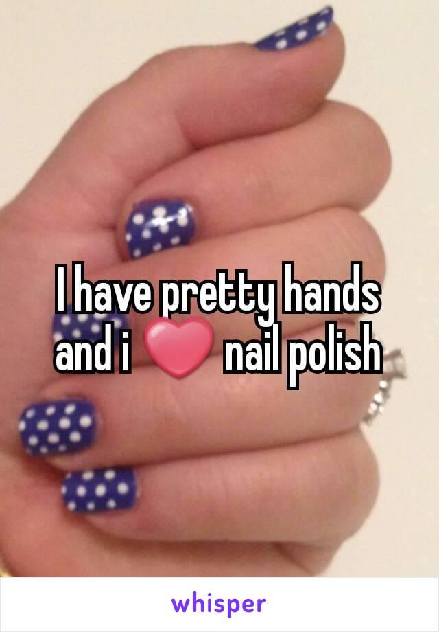 I have pretty hands and i ❤ nail polish