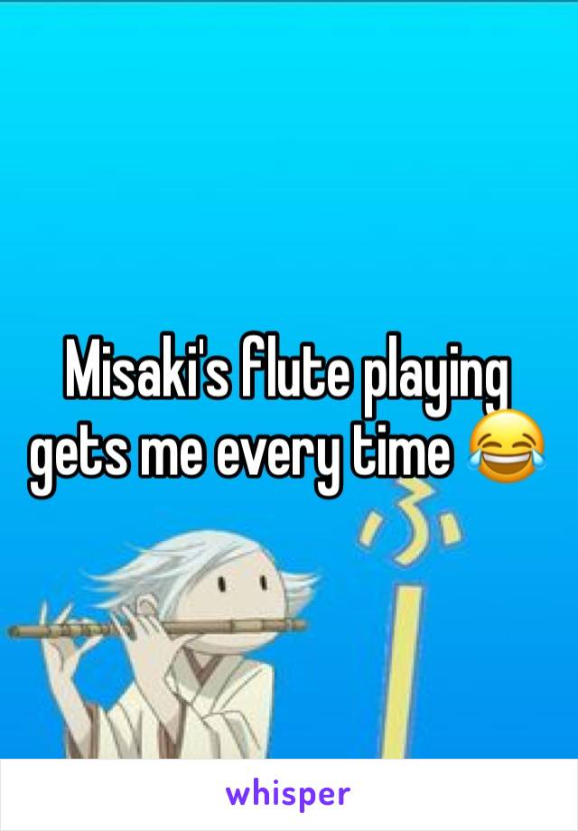 Misaki's flute playing gets me every time 😂