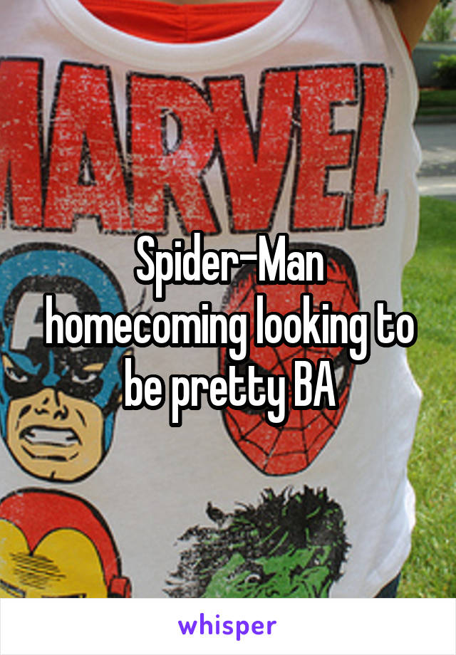 Spider-Man homecoming looking to be pretty BA