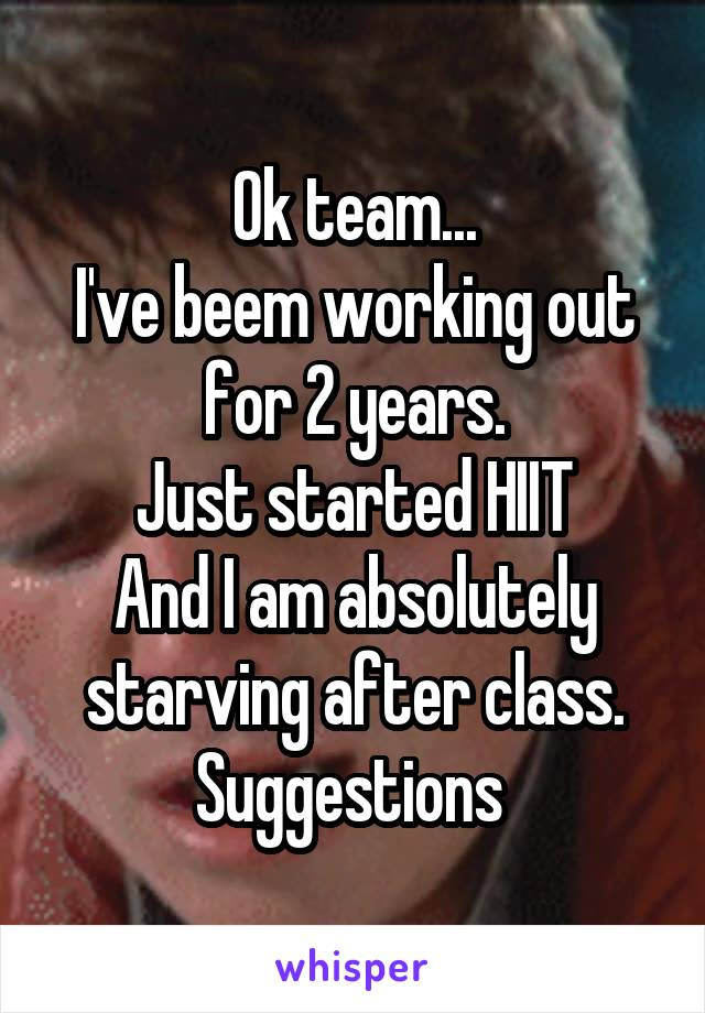 Ok team... I've beem working out for 2 years. Just started HIIT And I am absolutely starving after class. Suggestions
