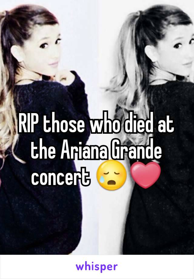 RIP those who died at the Ariana Grande concert 😥❤