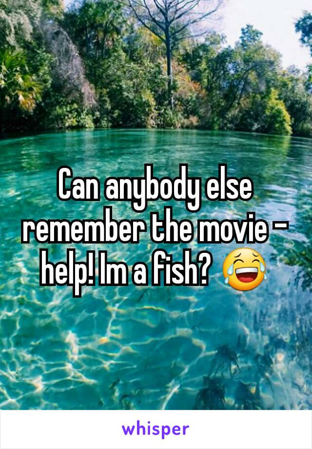 Can anybody else remember the movie - help! Im a fish? 😂