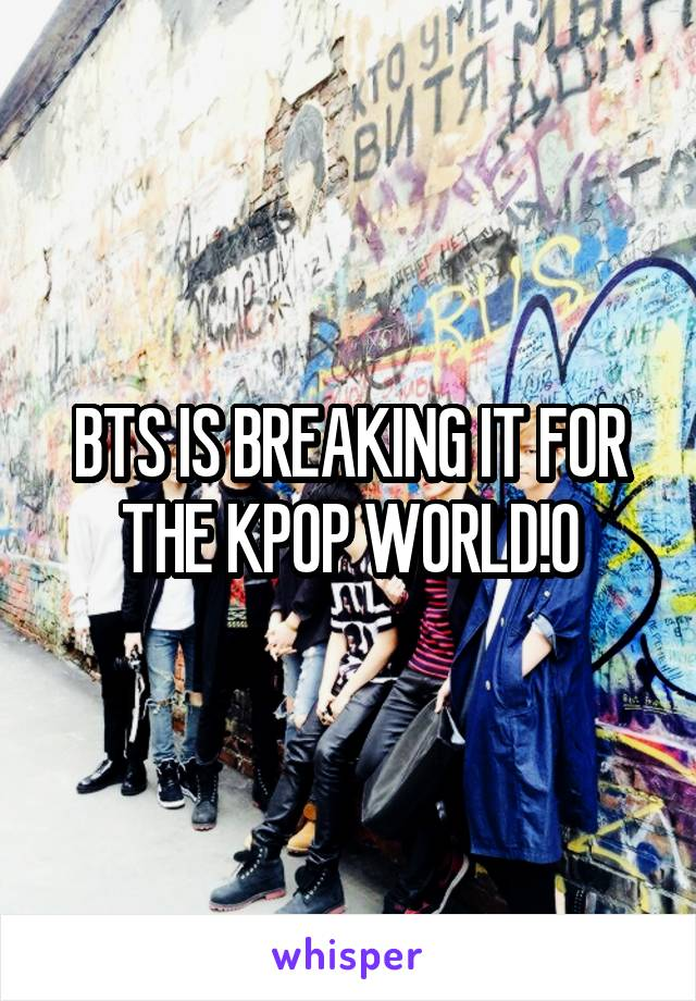 BTS IS BREAKING IT FOR THE KPOP WORLD!0