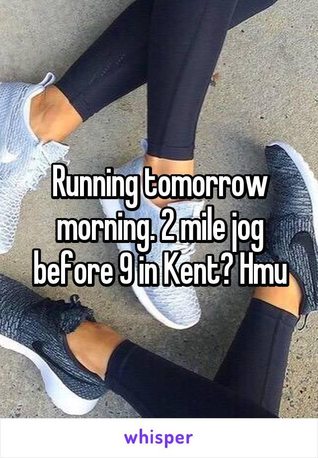 Running tomorrow morning. 2 mile jog before 9 in Kent? Hmu