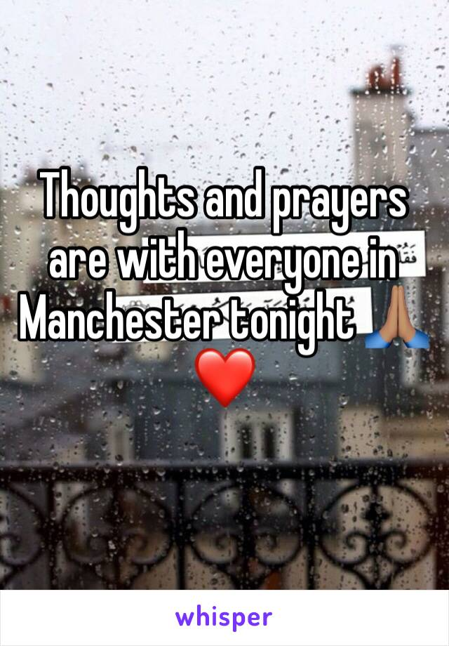 Thoughts and prayers are with everyone in Manchester tonight 🙏🏽❤️
