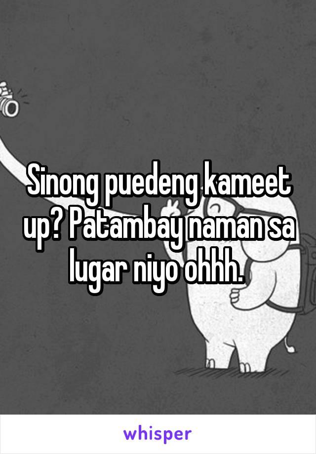 Sinong puedeng kameet up? Patambay naman sa lugar niyo ohhh.
