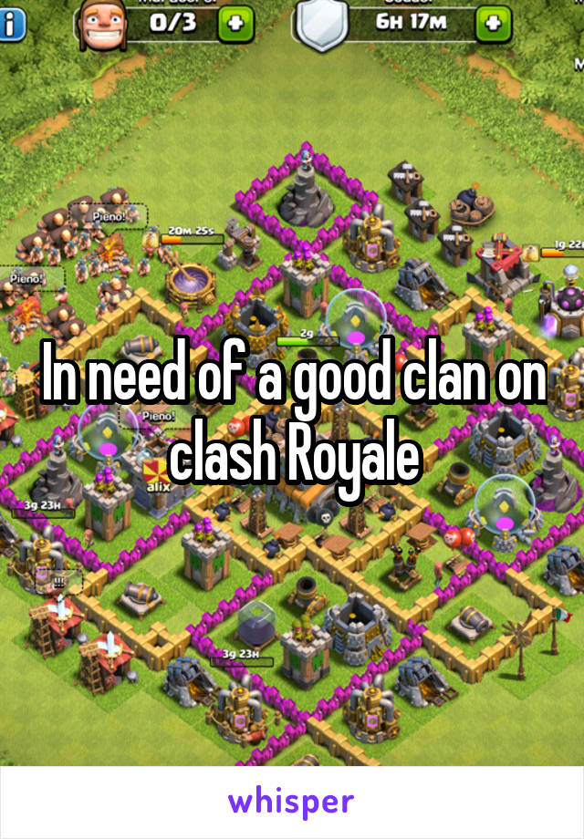 In need of a good clan on clash Royale