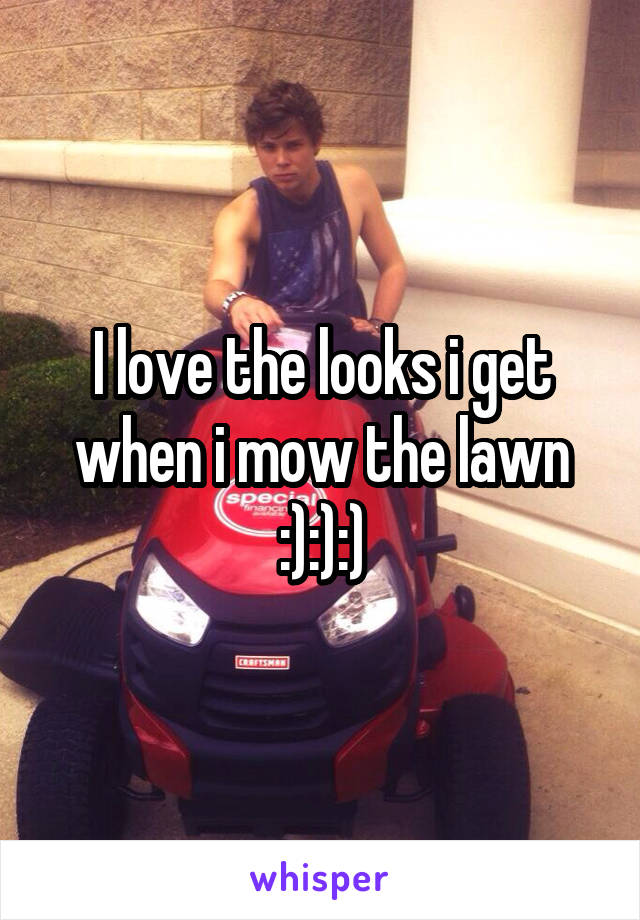 I love the looks i get when i mow the lawn :):):)