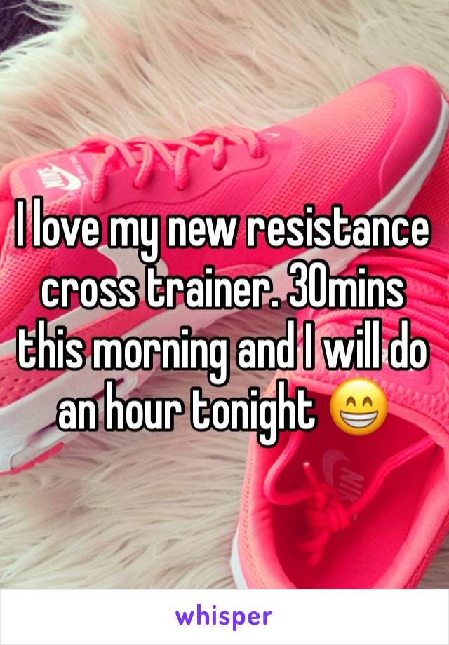 I love my new resistance cross trainer. 30mins this morning and I will do an hour tonight 😁