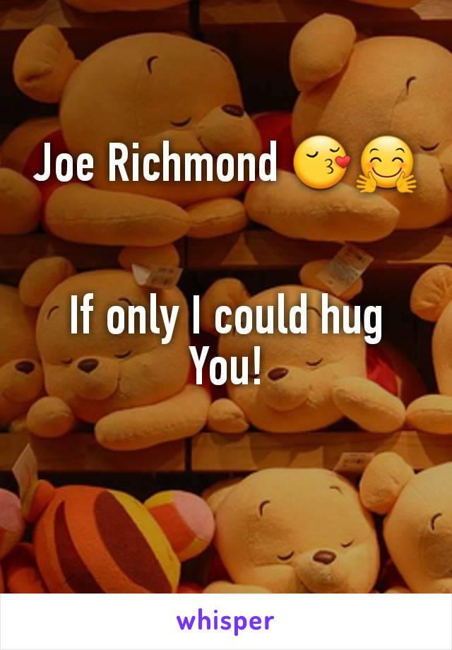 Joe Richmond 😚🤗   If only I could hug You!