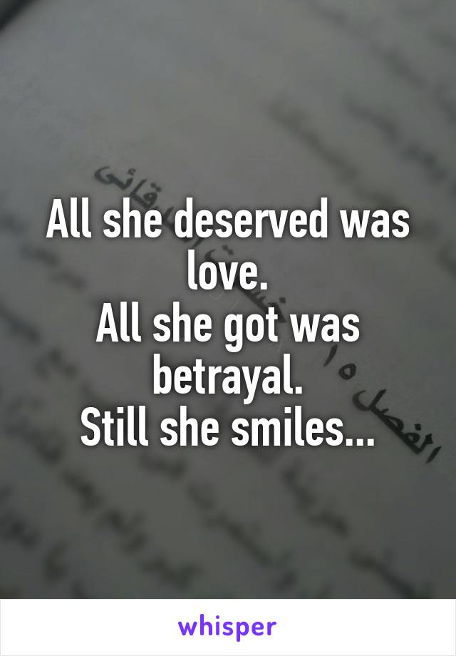 All she deserved was love. All she got was betrayal. Still she smiles...