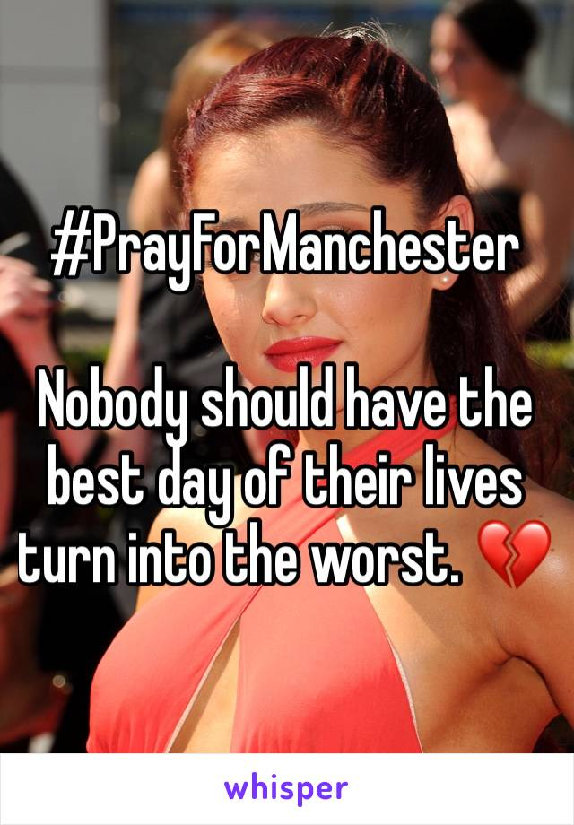 #PrayForManchester  Nobody should have the best day of their lives turn into the worst. 💔