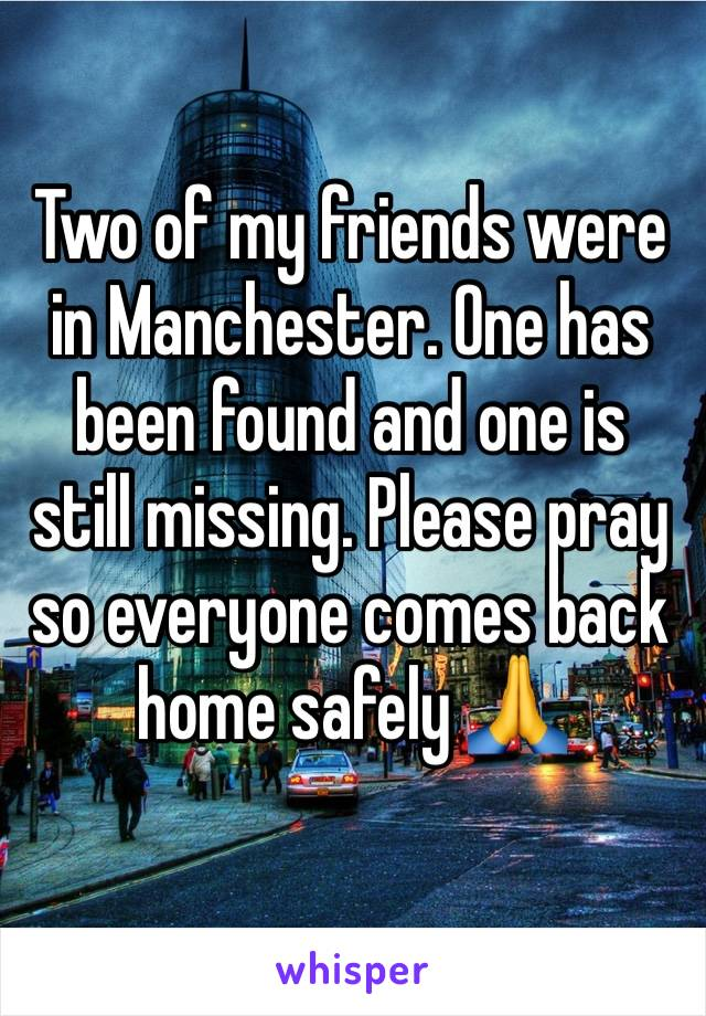 Two of my friends were in Manchester. One has been found and one is still missing. Please pray so everyone comes back home safely 🙏