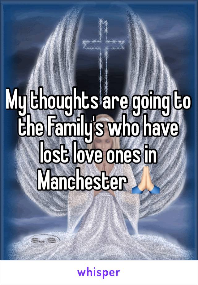My thoughts are going to the Family's who have lost love ones in Manchester 🙏🏻