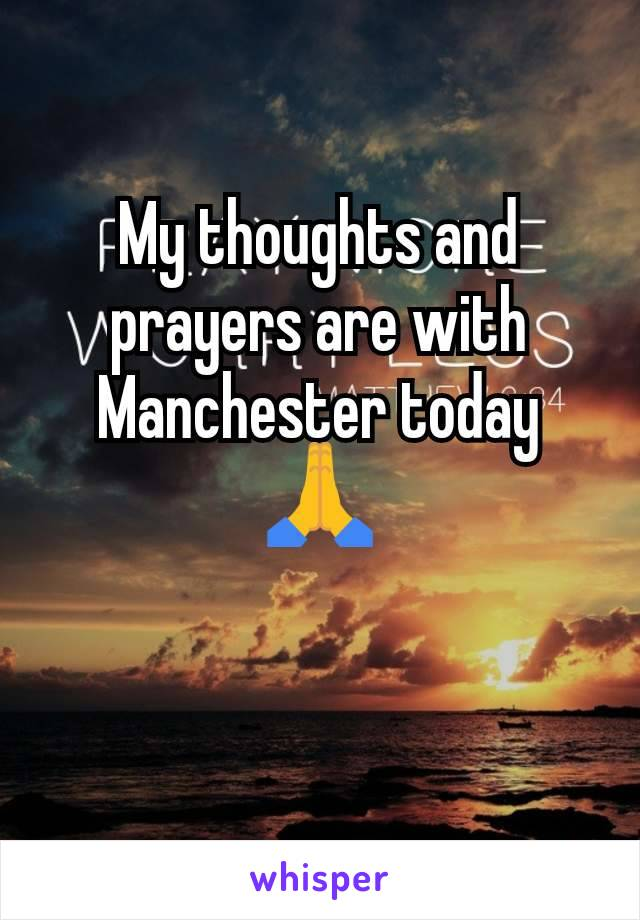 My thoughts and prayers are with Manchester today 🙏