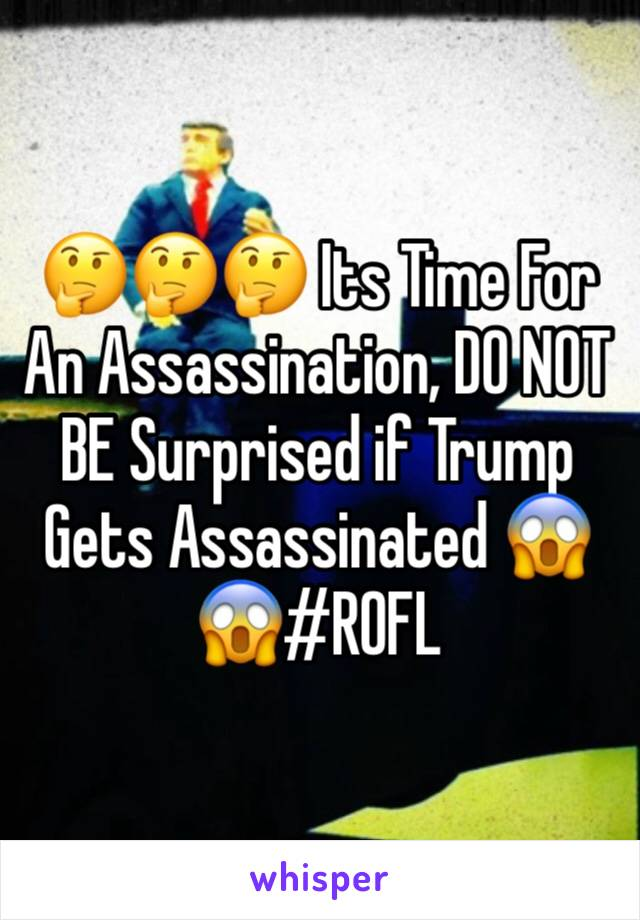 🤔🤔🤔 Its Time For An Assassination, DO NOT BE Surprised if Trump Gets Assassinated 😱😱#ROFL