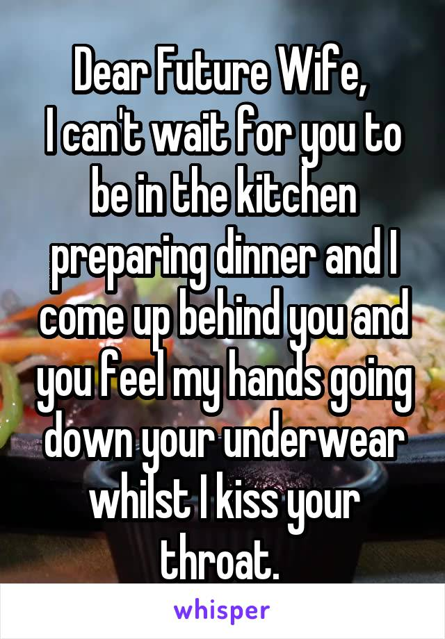 Dear Future Wife, I can't wait for you to be in the kitchen