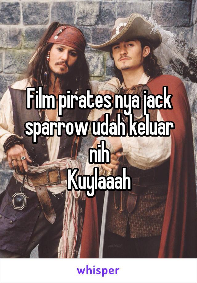 Film pirates nya jack sparrow udah keluar nih Kuylaaah