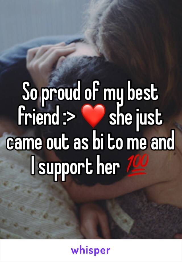 So proud of my best friend :> ❤️ she just came out as bi to me and I support her 💯