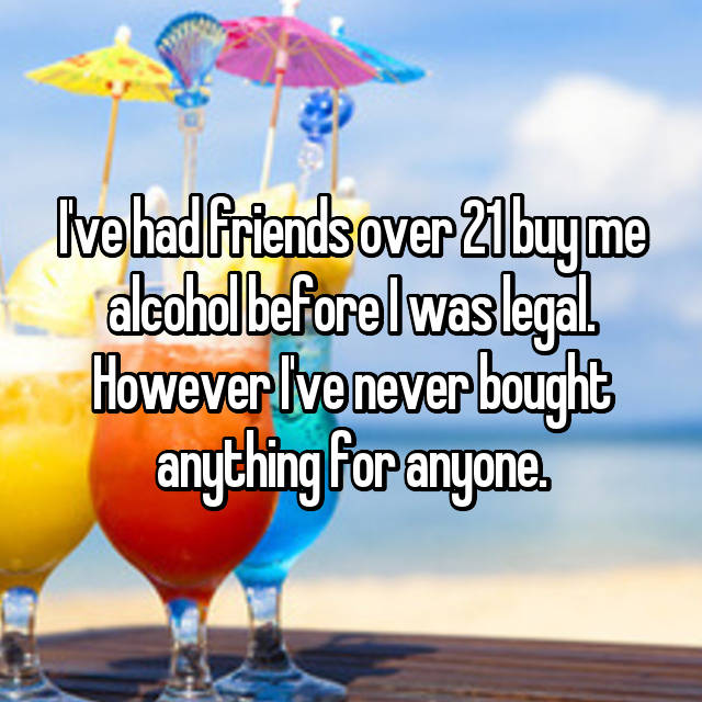I've had friends over 21 buy me alcohol before I was legal. However I've never bought anything for anyone.