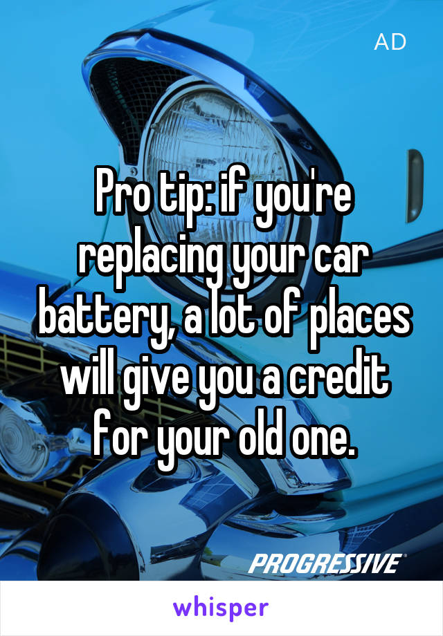Pro tip: if you're replacing your car battery, a lot of places will give you a credit for your old one.