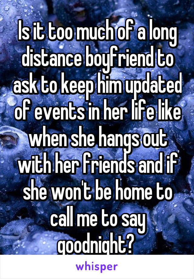 Is it too much of a long distance boyfriend to ask to keep him