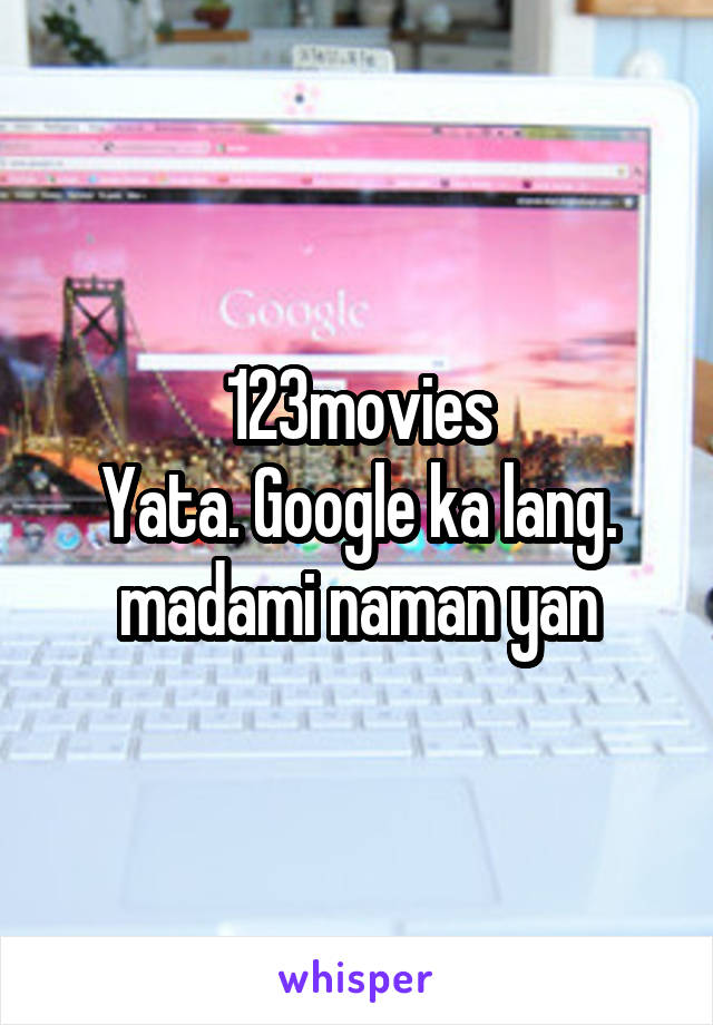 123movies Yata Google Ka Lang Madami Naman Yan
